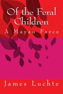 Of the Feral Children: A Mayan Farce (2012)